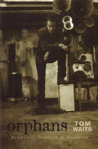 Tom Waits Orphans: Brawlers, Bawlers, and Bastards